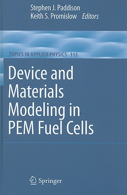 Device and Materials Modeling in PEM Fuel Cells By Paddison, Stephen J. (EDT)/ Promislow, Keith S. (EDT)